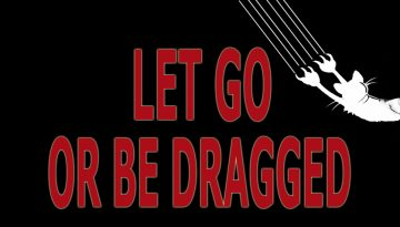 LET GO, LET GOD - LET GO, OR BE DRAGGED