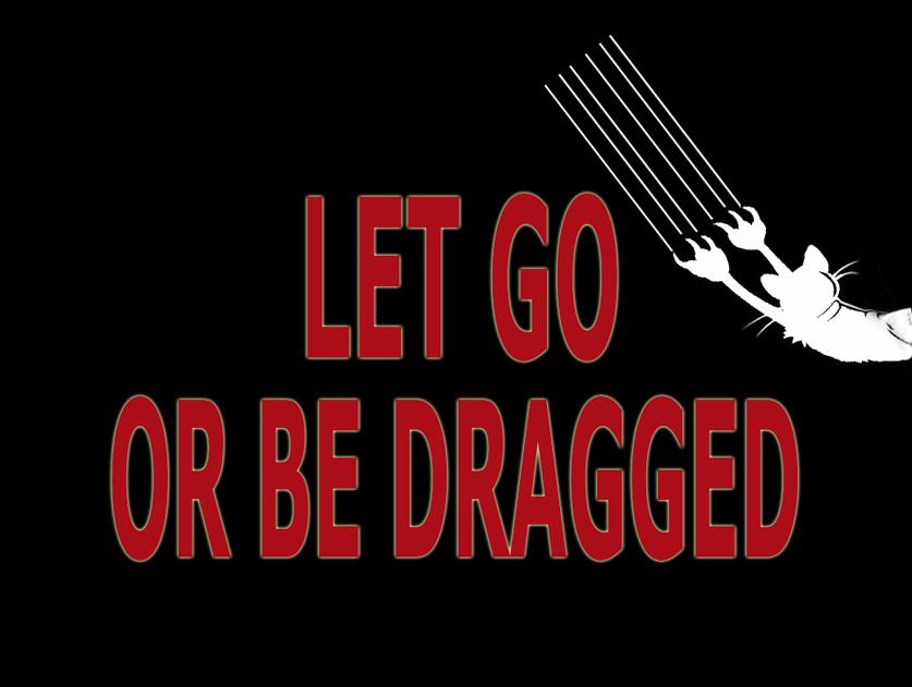 LET GO, LET GOD – LET GO, OR BE DRAGGED